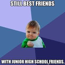 STILL BEST FRIENDS WITH JUNIOR HIGH SCHOOL FRIENDS - Success Kid ... via Relatably.com