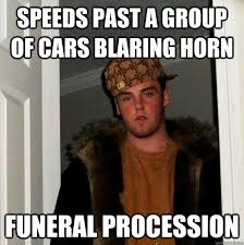 speeds past a group of cars blaring horn funeral procession ... via Relatably.com