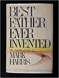 <b>Best father ever</b> invented: The autobiography of Mark Harris: Harris ...