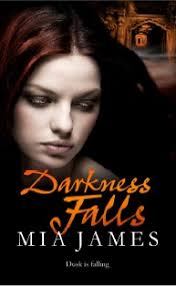 DARKNESS FALLS by MIA JAMES. 1st September 2011/ Hardback. First they killed her father. Now they're trying to kill her . - Mia%2BJames