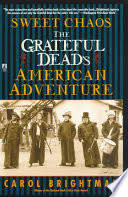 Sweet Chaos: The <b>Grateful Dead's American</b> Adventure - Carol ...