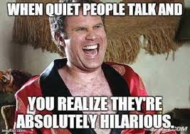 When quiet people talk meme | Funny Dirty Adult Jokes, Memes ... via Relatably.com
