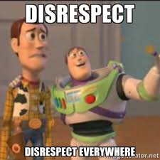 Disrespect disrespect everywhere - Buzz | Meme Generator via Relatably.com