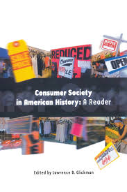 consumer society in american history a reader lawrence b consumer society in american history a reader lawrence b glickman 9780801484865 books ca