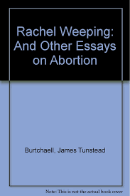 rachel weeping and other essays on abortion james tunstead rachel weeping and other essays on abortion james tunstead burtchaell 9780919225343 amazon com books