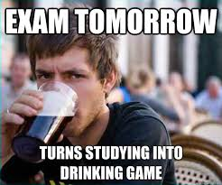 exam tomorrow Turns studying into drinking game - Lazy College ... via Relatably.com