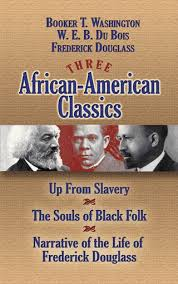 three african american classics up from slavery the souls of  three african american classics up from slavery the souls of black folk and narrative of the life of frederick douglass