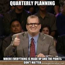 Quarterly Planning Where Everything is made up and the points don ... via Relatably.com