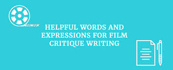 how to write a movie critique top tips for quality writing here are some helpful words and expressions for film critique writing