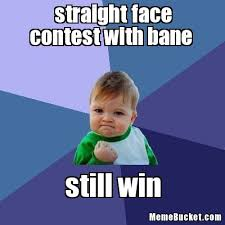 straight face contest with bane - Create Your Own Meme via Relatably.com