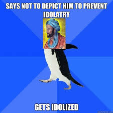Says not to Depict him to prevent idolatry Gets idolized ... via Relatably.com