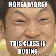 Horey Morey this class is boring - Impossibru (Blank) | Meme Generator via Relatably.com