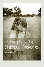 writing prompts that jog childhood memories • writeshop  writing prompts that jog childhood memories