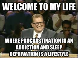 welcome to my life where procrastination is an addiction and sleep ... via Relatably.com