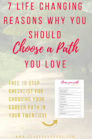 17 best images about my twenty something dream career personal 7 life changing reasons why you should choose a path you love