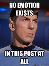 No emotion Exists in this post at all - Illogical Spock - quickmeme via Relatably.com