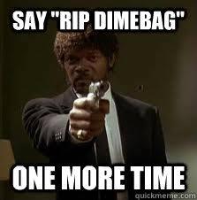 """Say """"Rip Dimebag"""" One more time - Pulp Fiction meme - quickmeme via Relatably.com"""