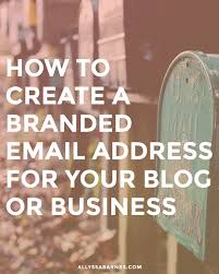 how to create a branded email address how to create a branded email address for your blog or business so you can look