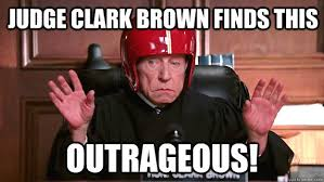 Judge Clark Brown finds this OUTRAGEOUS! - Judge Brown - quickmeme via Relatably.com