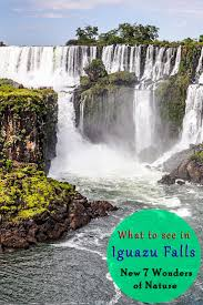 best ideas about wonders of nature wonders of what to do in iguazu falls new 7 wonders