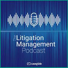 The Litigation Management Podcast