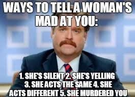 5 Ways To Tell A Woman's Mad At You | WeKnowMemes via Relatably.com