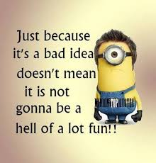 "Minion Meme on Twitter: ""oh yeah Best fun comes from bad ideas ... via Relatably.com"