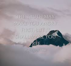 quote about the truth make you angry first but it shall make quote the truth make you angry first but it shall make you
