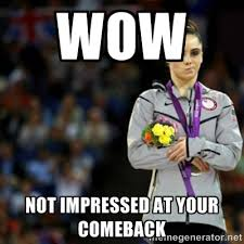 wow not impressed at your comeback - unimpressed McKayla Maroney 2 ... via Relatably.com