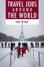 17 best ideas about travel jobs travel ideas travel jobs around the world au pair