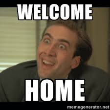 Welcome Home - Nick Cage | Meme Generator via Relatably.com
