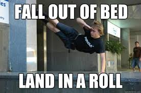 Fall out of bed land in a roll - Hardcore Parkour - quickmeme via Relatably.com
