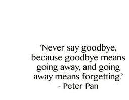Never say goodbye . Peter Pan | Disney ❤ | Pinterest