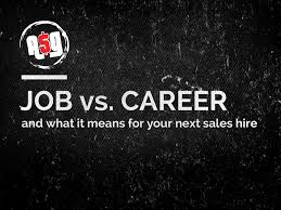 job vs career what that means for your next s hire a s guy job vs career