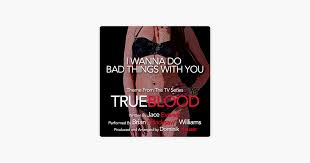 """<b>I Wanna Do Bad</b> Things With You - Theme from """"TrueBlood"""" by Jace ..."""