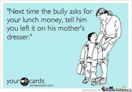 Bullies Memes. Best Collection of Funny Bullies Pictures via Relatably.com