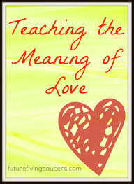 teaching the meaning of love teach them diligently homeschool blog i think all parents want to teach their children to love other people regardless of religious or no religious background parents want their children to