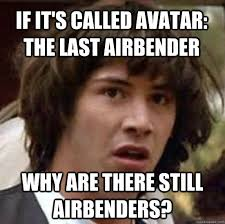 If it's called Avatar: The last airbender Why are there still ... via Relatably.com
