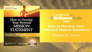how to develop your personal mission statement by stephen r covey how to develop your personal mission statement by stephen r covey