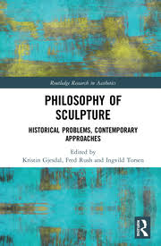 Philosophy of <b>Sculpture</b>: Historical Problems, Contemporary ...