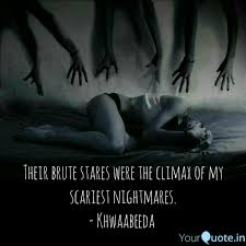 mohit chaurasiya quotes yourquote their brute stares were the climax of my scariest nightmares khwaabeeda