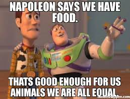 Napoleon says we have food. thats good enough for us animals we ... via Relatably.com