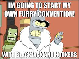 im going to start my own furry convention! with blackjack and ... via Relatably.com