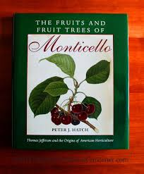 the fruits and fruit trees of monticello thomas jefferson and the a fascinating chronicle of the restoration of the edible gardens a thomas jefferson s momticello