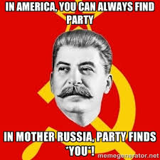 In america, you can always find party In mother russia, party ... via Relatably.com