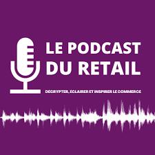 Le Podcast Du Retail