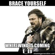 BRACE YOURSELF WHIRLWIND IS COMING è_é9 - Winter is Coming | Meme ... via Relatably.com