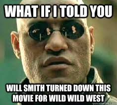 what if i told you Will Smith turned down this movie for Wild Wild ... via Relatably.com