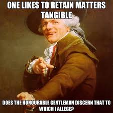 One Likes To Retain Matters Tangible Does The Honourable Gentleman ... via Relatably.com