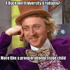 Meme Maker - A Bucknell University Graduate? More like a ... via Relatably.com